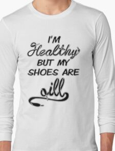 I'm Healthy but my shoes are ill (Black) Long Sleeve T-Shirt