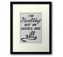 I'm Healthy but my shoes are ill (Black) Framed Print