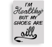 I'm Healthy but my shoes are ill (Black) Canvas Print