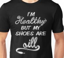 I'm Healthy but my shoes are ill (White) Unisex T-Shirt