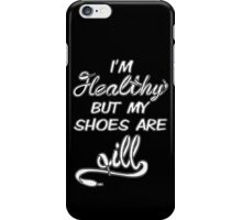 I'm Healthy but my shoes are ill (White) iPhone Case/Skin