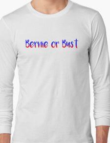 Bernie or Bust - Bernie Sanders Long Sleeve T-Shirt