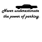 Never underestimate the power of parking  by Tia Knight