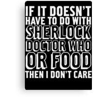 Sherlock Doctor Who Food is all I care Canvas Print