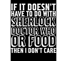 Sherlock Doctor Who Food is all I care Photographic Print