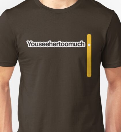 Youseehertoomuch - Literally Translated Metro Map Unisex T-Shirt