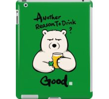 Another Reason To Drink? iPad Case/Skin