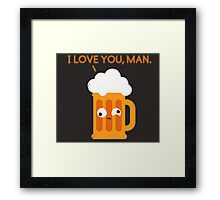 Love You Man - Drunk Beer Framed Print