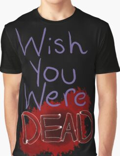 Wish you were dead Graphic T-Shirt