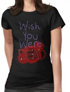 Wish you were dead Womens Fitted T-Shirt