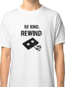 Be Kind, Rewind Classic T-Shirt