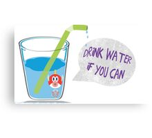 Cheep Cheep - Drink Water If You Can Canvas Print