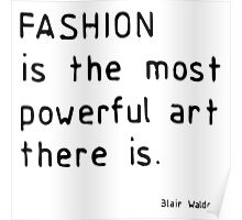 Fashion is the most powerful art there is Poster