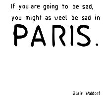 If you're going to be sad, you might as well be sad in Paris Photographic Print