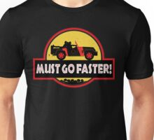 Must Go Faster! Unisex T-Shirt