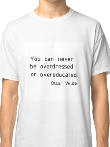 You can never be overdressed or overeducated Classic T-Shirt