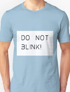 do not blink! Unisex T-Shirt
