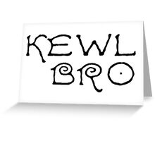 Kewl Cool Bro Funny Text Greeting Card