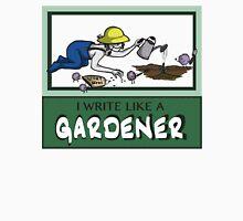 I Write Like A Gardener Unisex T-Shirt