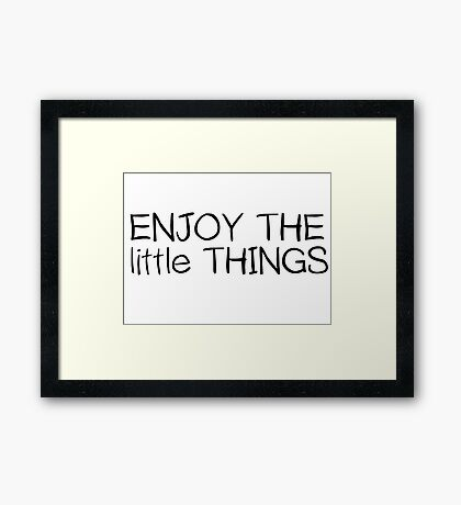 Inspirational Enjoy The Little Things Saying Framed Print