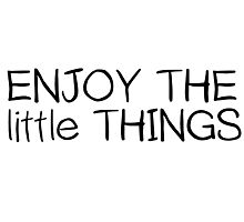 Inspirational Enjoy The Little Things Saying Photographic Print