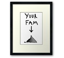 Your Fam is Ash Framed Print
