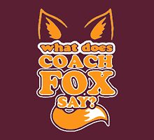 What Does Coach Fox Say Unisex T-Shirt