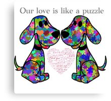 """""""Our love is like a puzzle"""" puppies Canvas Print"""