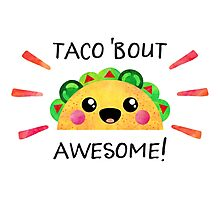 Taco 'bout awesome! Photographic Print