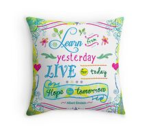 Learn from Yesterday, Live for Today by Jan Marvin Throw Pillow