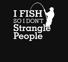 I Fish So I Don't Strangle People Unisex T-Shirt