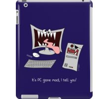 """It's PC gone mad, I tell you!"" iPad Case/Skin"
