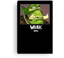 WORK WORK - WC3 Canvas Print
