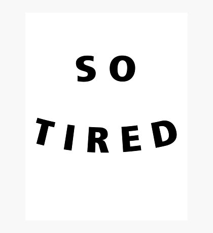 So Tired Photographic Print