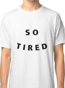 So Tired Classic T-Shirt