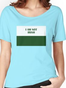 I AM NOT IRISH (Green on White) Women's Relaxed Fit T-Shirt