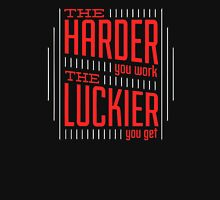 The harder you work the luckier you get Unisex T-Shirt