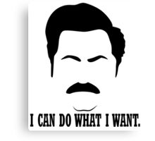 """Ron Swanson """"I can do what I want."""" Canvas Print"""