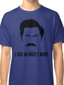 """Ron Swanson """"I can do what I want."""" Classic T-Shirt"""