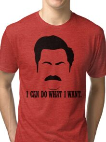 """Ron Swanson """"I can do what I want."""" Tri-blend T-Shirt"""