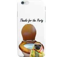 Thank you for Party, pug and toilet. humor iPhone Case/Skin