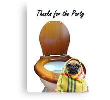 Thank you for Party, pug and toilet. humor Canvas Print