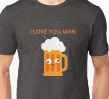 Love You Man - Drunk Beer Unisex T-Shirt
