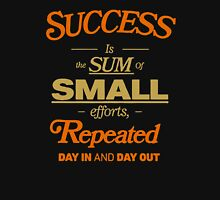 Succes is the sum of small efforts repeated T-Shirt
