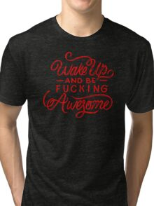 Wake up and be fucking awesome Tri-blend T-Shirt