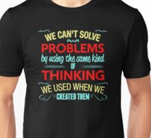 We can't solve Problems by using the some kind of thinking Unisex T-Shirt