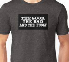 The Good, The Bad and the Fugly - B&W Version Unisex T-Shirt