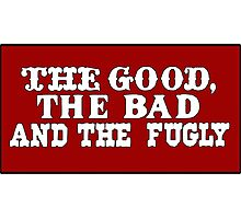 The Good, The Bad and the Fugly - Red Version Photographic Print