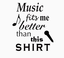 Music Fits Me Better Than This Shirt Unisex T-Shirt