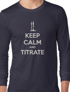Keep calm and titrat-TOO MUCH! ABORT! Long Sleeve T-Shirt